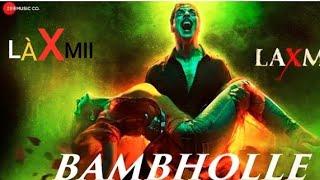 BAMBHOLLE- Laxmii | akshay kumar || viruss | Ullumanati