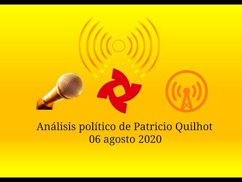 Análisis político de Patricio Quilhot de 06 de agosto de 2020.