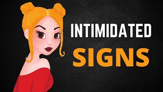 6 Signs GIRLS are INTIMIDATED by You