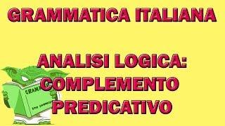 56. Grammatica italiana - Analisi logica: il complemento predicativo