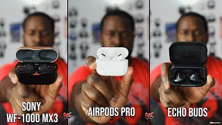 AirPods Pro vs Echo Buds vs Sony WF 1000XM3 - Which should you buy?
