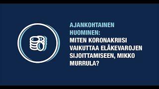 Ajankohtainen huominen: Miten korona vaikuttaa eläkevarojen sijoittamiseen, Mikko Mursula?