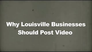 Why Louisville Businesses Should Post Video