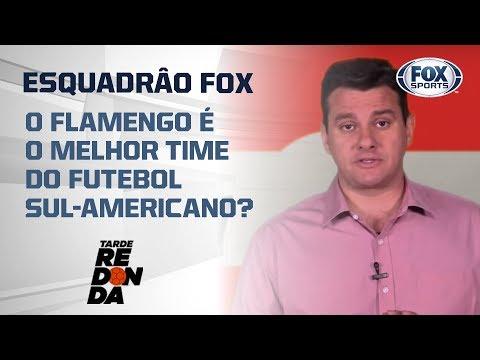 ESQUADRÃO FOX! O Flamengo é o melhor time do futebol sul-americano?