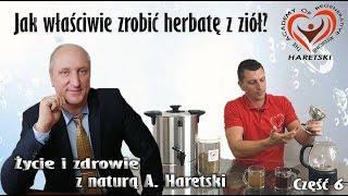 Jak Właściwie Zrobić Herbatę Z Ziół? Część 6. Życie I Zdrowie Z Naturą A. Haretski