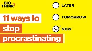 11 ways to stop procrastinating—for good | Tim Ferriss, Dan Ariely & more | Big Think