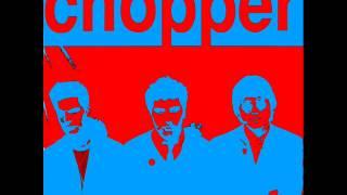 Chopper-You're Tearing Me Up