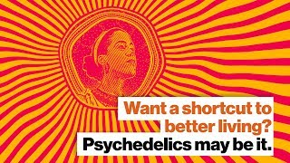 Want a shortcut to better living? Psychedelics may be it. | Michael Pollan