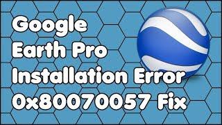 Google Earth Pro Installation Error 0x80070057 Fix