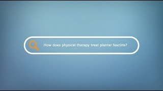 How does physical therapy treat plantar fascitis?