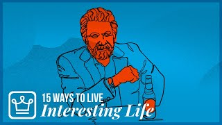 15 Ways to LIVE a More INTERESTING LIFE
