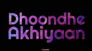 Dhoonde Akhiyaan New WhatsApp Status | New WhatsApp status 2019