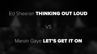 """Ed Sheeran's """"Thinking Out Loud Vs Marvin Gaye's """"Let's Get It On"""""""