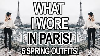 WHAT I WORE IN PARIS: 5 SPRING OUTFITS!