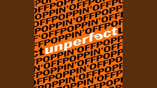 Unperfect Poppin' Off