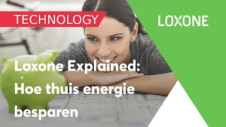 Loxone Explained - Hoe thuis energie besparen