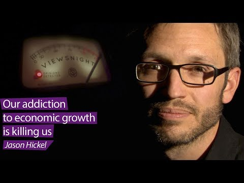 Jason Hickel: 'Our addiction to economic growth is killing us' - Viewsnight