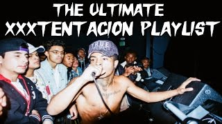 THE ULTIMATE XXXTENTACION PLAYLIST (ALL OF HIS SONGS) - #FREEX