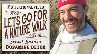 ★ Let's Go for a Nature Walk (Motivational Video: Secret Garden, Dopamine, Memory Lane & Loneliness)