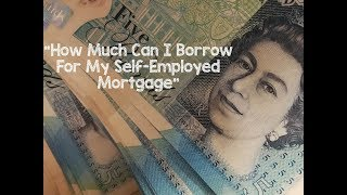 How Much Can I Borrow For My Self Employed Mortgage?