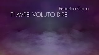 Federica Carta   Ti Avrei Voluto Dire [Official Lyric Video]