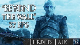 """Game of Thrones Season 7 Episode 6 """"Beyond The Wall"""" Review - Thrones Talk"""