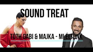Sound Treat L Tóth Gabi & Majka    Mi éltünk (Lyrics)