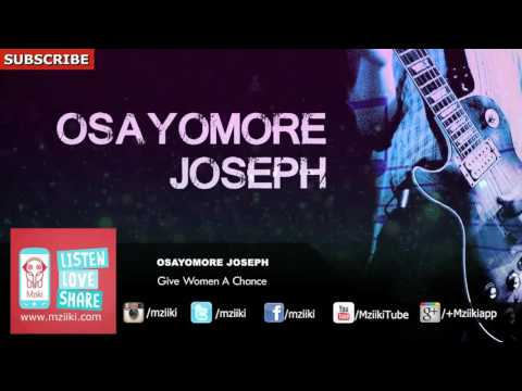 Give Women A Chance | Osayomore Joseph | Official Audio