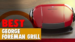 Best George Foreman Grill in 2021 – Awesome Taste from the Trusted Manufacturer!