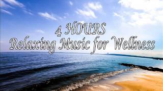 4 HOURS Relaxing Music for Wellness