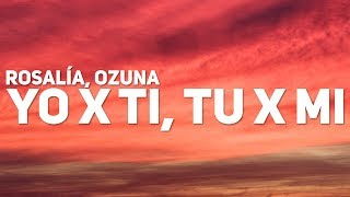 ROSALÍA, Ozuna   Yo X Ti, Tu X Mi (Letra  Lyrics)