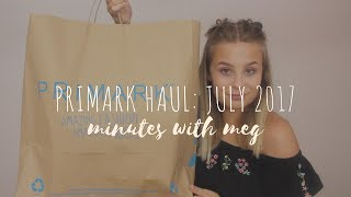 PRIMARK HAUL: JULY 2017 | minutes with meg
