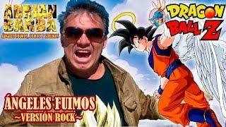 Adrián Barba - Ángeles Fuimos ~Versión Rock~ (Dragon Ball Z)