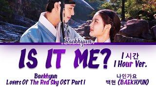 [1시간/1HOUR] BAEKHYUN(백현) - Is It Me? [나인가요] Lovers Of The Red Sky OST 1(홍천기) Lyrics/가사 [Han|Rom|Eng]