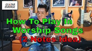 How To Play Electric Guitar In Worship Songs - 2 Notes Idea on the Electric Guitar