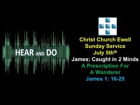"Zoom Webinar CCE Sunday Service - ""James: Caught in 2 Minds Part 2: A Prescription For A Wanderer  - James 1: 16-25"" - July 5th"