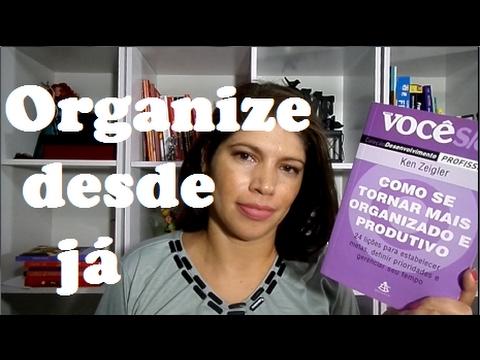 Como se tornar mais organizado e produtivo - Ken Zeigler
