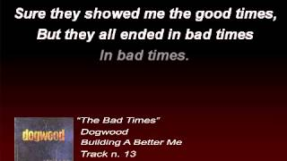 Dogwood - The Bad Times (Lyrics)