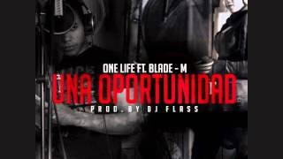 Una Oportunidad - Blade M Ft One Life ( Prod By Dj Flass ) 2012
