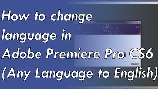 How To Change Language In Adobe Premiere Pro CS6 (Any Language To English)