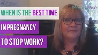 When is the Best Time to Stop Work During Pregnancy?