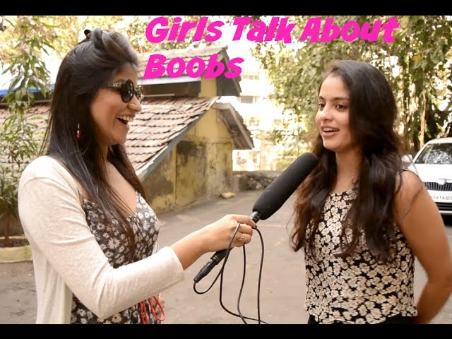 Indian Girls Openly Talk About BOOBS