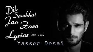 Yasser Desai - Dil Sambhal Ja Zara (Lyrics) - YouTube