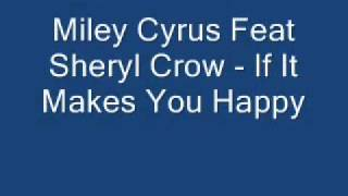 Miley Cyrus feat Sheryl Crow If it makes you happy