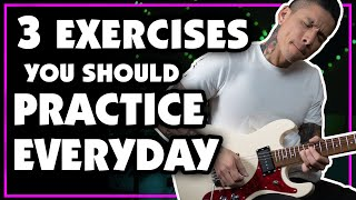 3 Exercises to Practice EVERY DAY To Improve Your Guitar Playing | Lesson - How To - Tutorial