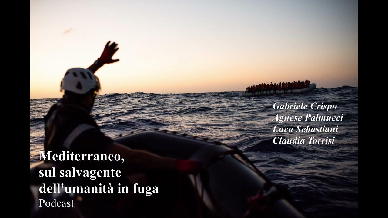 """Podcast – """"Mediterraneo, sul salvagente dell'umanità in fuga"""""""