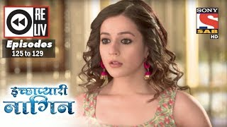 Weekly Reliv |Icchapyaari Naagin | 20th Mar to 24th Mar 2017 | Episode 125 to 129