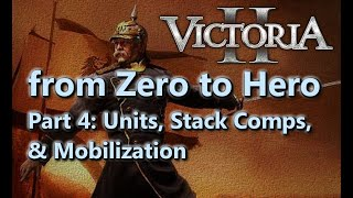 From Zero to Hero - Victoria II Tutorial/Guide - Part 4 - Units, Stack Comps,  Mobilization
