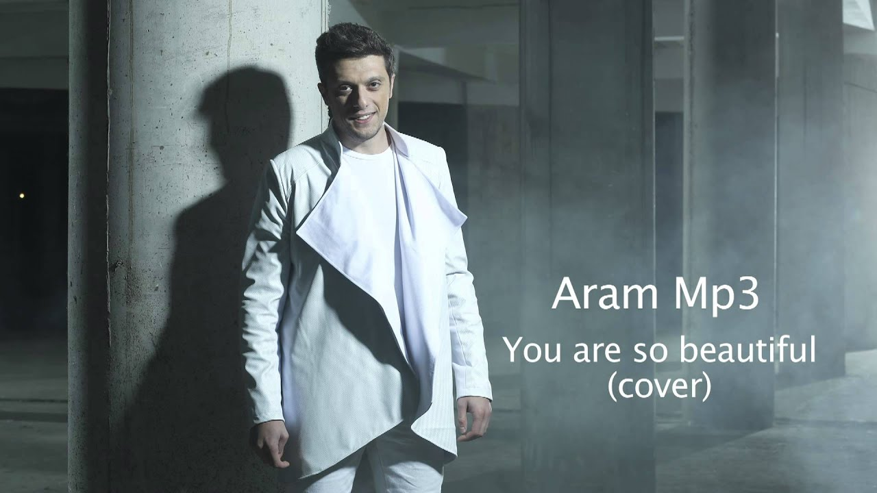 Aram Mp3 – You are so beautiful (cover)
