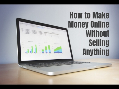 How to Make Money Online Without Selling Anything